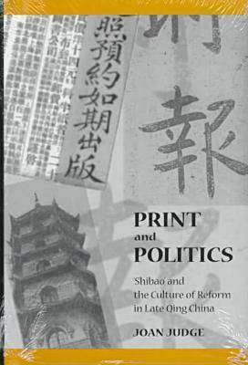 Print and Politics:  Shibao  and the Culture of Reform in Late Qing China