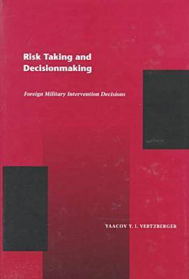 Risk Taking and Decision Making: Foreign Military Intervention Decisions