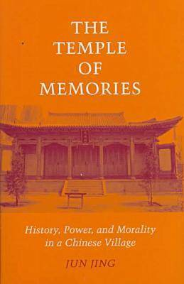 The Temple of Memories: History, Power, and Morality in a Chinese Village