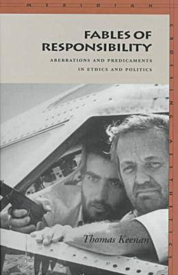 Fables of Responsibility: Aberrations and Predicaments in Ethics and Politics