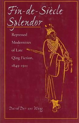 Fin-de-Siecle Splendor: Repressed Modernities of Late Qing Fiction, 1848-1911