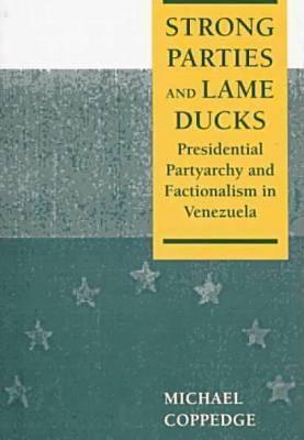 Strong Parties and Lame Ducks: Presidential Partyarchy and Factionalism in Venezuela