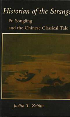 Historian of the Strange: Pu Songling and the Chinese Classical Tale