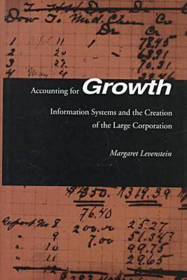 Accounting for Growth: Information Systems and the Creation of the Large Corporation