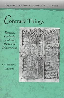 Contrary Things: Exegesis, Dialectic, and the Poetics of Didacticism