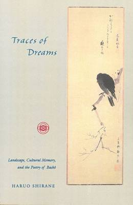 Traces of Dreams: Landscape, Cultural Memory, and the Poetry of Basho
