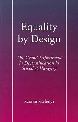 Equality by Design: The Grand Experiment in Destratification in Socialist Hungary