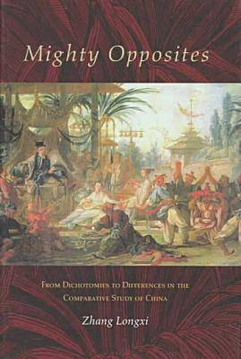 Mighty Opposites: From Dichotomies to Differences in the Comparative Study of China