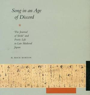 Song in an Age of Discord: <I>The Journal of Socho</I> and Poetic Life in Late Medieval Japan