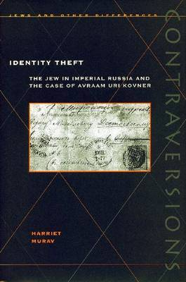 Identity Theft: The Jew in Imperial Russia and the Case of Avraam Uri Kovner