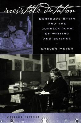 Irresistible Dictation: Gertrude Stein and the Correlations of Writing and Science