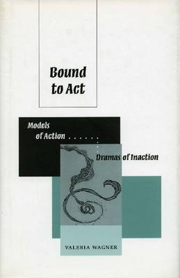 Bound to Act: Models of Action, Dramas of Inaction