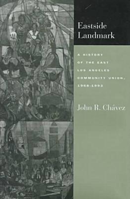 Eastside Landmark: A History of the East Los Angeles Community Union, 1968-1993