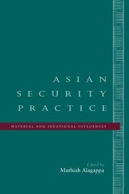 Asian Security Practice: Material and Ideational Influences