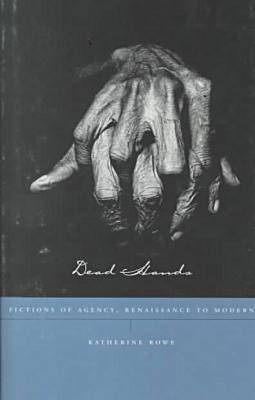 Dead Hands: Fictions of Agency, Renaissance to Modern