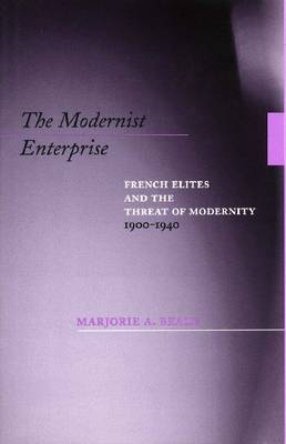 The Modernist Enterprise: French Elites and the Threat of Modernity, 1900-1940