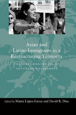 Asian and Latino Immigrants in a Restructuring Economy: The Metamorphosis of Southern California