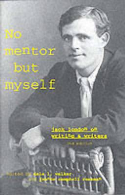 `No Mentor but Myself': Jack London on Writing and Writers, Second Edition