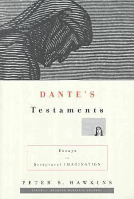 Dante's Testaments: Essays in Scriptural Imagination
