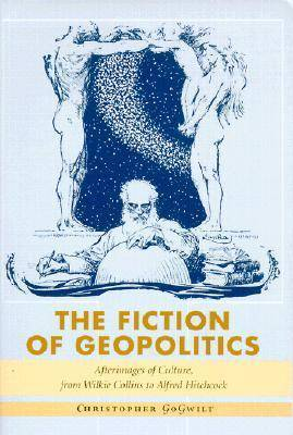 The Fiction of Geopolitics: Afterimages of Culture, from Wilkie Collins to Alfred Hitchcock