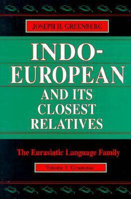 Indo-European and Its Closest Relatives: The Eurasiatic Language Family, Volume 1, Grammar