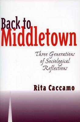 Back to Middletown: Three Generations of Sociological Reflections