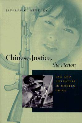 Chinese Justice, the Fiction: Law and Literature in Modern China
