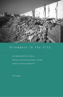 Strangers in the City: Reconfigurations of Space, Power, and Social Networks Within China's Floating Population