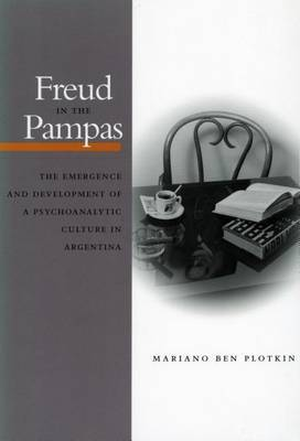 Freud in the Pampas: The Emergence and Development of a Psychoanalytic Culture in Argentina