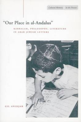 `Our Place in al-Andalus': Kabbalah, Philosophy, Literature in Arab Jewish Letters