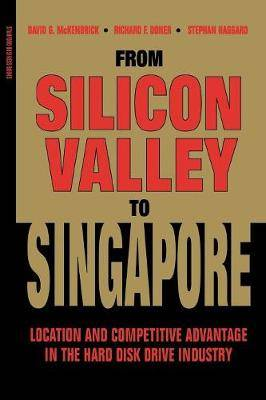 From Silicon Valley to Singapore: Location and Competitive Advantage in the Hard Disk Drive Industry