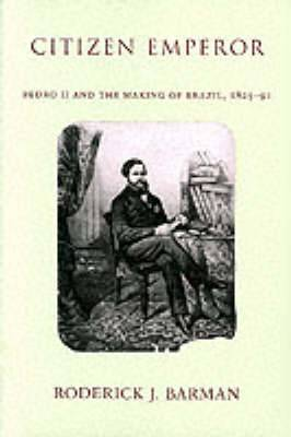 Citizen Emperor: Pedro II and the Making of Brazil, 1825-1891