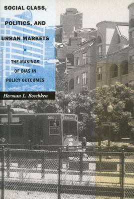 Social Class, Politics, and Urban Markets: The Makings of Bias in Policy Outcomes