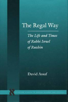 The Regal Way: The Life and Times of Rabbi Israel of Ruzhin