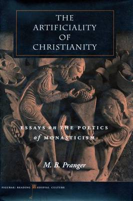 The Artificiality of Christianity: Essays on the Poetics of Monasticism