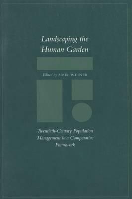 Landscaping the Human Garden: Twentieth-Century Population Management in a Comparative Framework