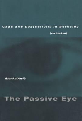 The Passive Eye: Gaze and Subjectivity in Berkeley (via Beckett)