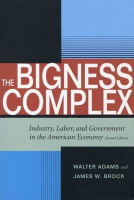 The Bigness Complex: Industry, Labor, and Government in the American Economy, Second Edition