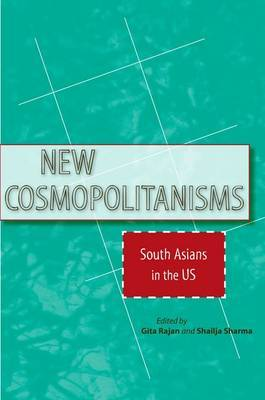 New Cosmopolitanisms: South Asians in the US