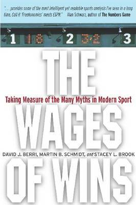 The Wages of Wins: Taking Measure of the Many Myths in Modern Sport. Updated Edition