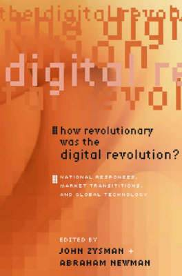 How Revolutionary Was the Digital Revolution?: National Responses, Market Transitions, and Global Technology