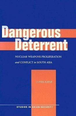 Dangerous Deterrent: Nuclear Weapons Proliferation and Conflict in South Asia