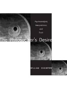 The Philosopher's Desire: Psychoanalysis, Interpretation, and Truth