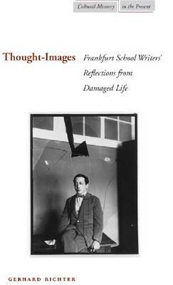 Thought-Images: Frankfurt School Writers' Reflections from Damaged Life