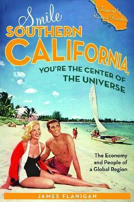 Smile Southern California, You're the Center of the Universe: The Economy and People of a Global Region