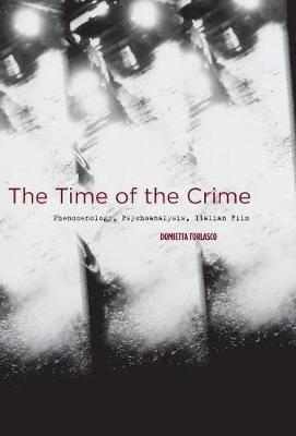 The Time of the Crime: Phenomenology, Psychoanalysis, Italian Film