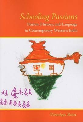Schooling Passions: Nation, History, and Language in Contemporary Western India