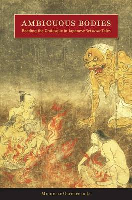 Ambiguous Bodies: Reading the Grotesque in Japanese <I>Setsuwa</I> Tales