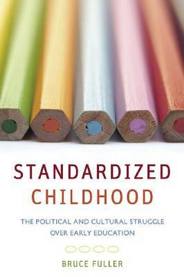 Standardized Childhood: The Political and Cultural Struggle over Early Education