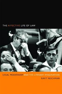 The Affective Life of Law: Legal Modernism and the Literary Imagination